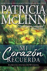 My Heart Remembers Wyoming Wildflowers: The Beginning Una precuela spanish espanol Patricia McLinn Serie Flores silvestres de Wyoming