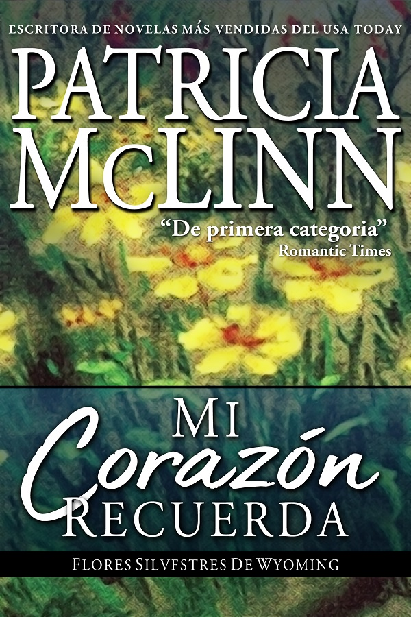 My Heart Remembers Wyoming Wildflowers: The Beginning Una precuela spanish espanol Patricia McLinn Serie Flores silvestres de Wyoming