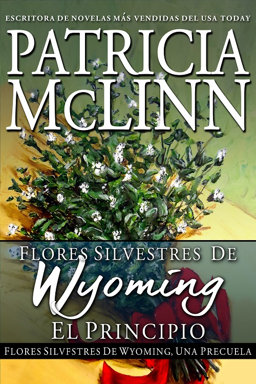 Wyoming Wildflowers: The Beginning Una precuela spanish espanol Patricia McLinn Serie Flores silvestres de Wyoming