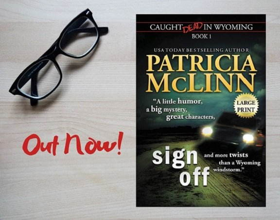 Sign Off large print edition, large print paperback, Caught Dead in Wyoming, Patricia McLinn, cozy mystery series, small-town murder mystery