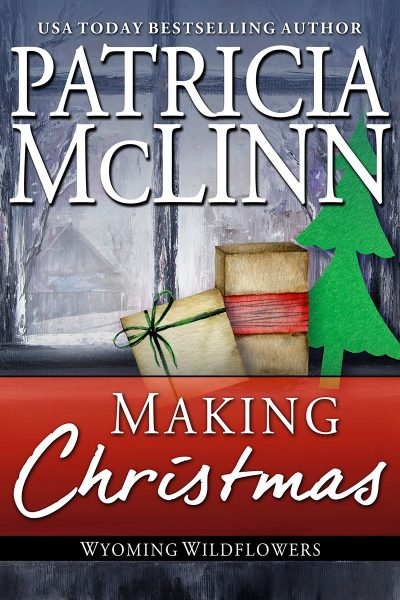 Making Christmas, Patricia McLinn, Wyoming Wildflowers, holiday, Christmas, Santa, snowbound stranded, romantic comedy, yuletide, noel, A Cowboy Wedding, A New World